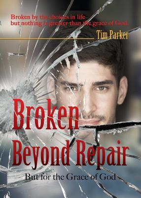 Broken Beyond Repair - Parker, Tim