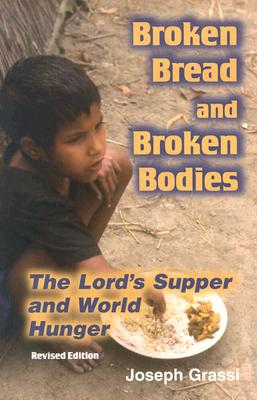Broken Bread and Broken Bodies: The Lord's Supper and World Hunger - Grassi, Joseph A