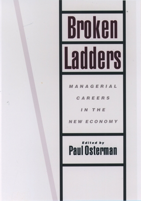 Broken Ladders: Managerial Careers in the New Economy - Osterman, Paul (Editor)