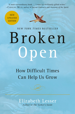 Broken Open: How Difficult Times Can Help Us Grow - Lesser, Elizabeth