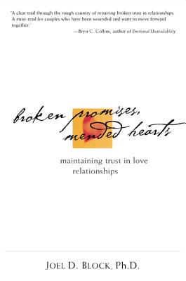 Broken Promises, Mended Hearts: Maintaining Trust in Love Relationships - Block, Joel D, PH.D