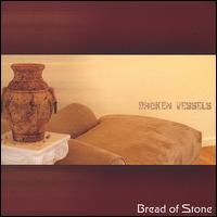 Broken Vessels - Bread of Stone
