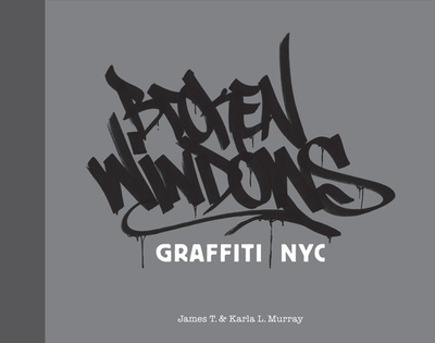 Broken Windows: Graffiti NYC - Murray, James T, and Murray, Karla L