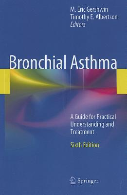 Bronchial Asthma: A Guide for Practical Understanding and Treatment - Gershwin, M Eric, M.D. (Editor), and Albertson, Timothy E, MD, MPH, PhD (Editor)