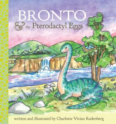 Bronto & the Pterodactyl Eggs - Rodenberg, Charlotte Vivian