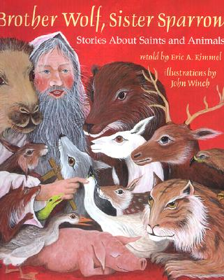 Brother Wolf, Sister Sparrow: Stories about Saints and Animals - Kimmel, Eric A (Retold by)
