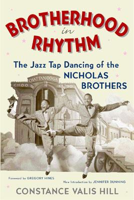 Brotherhood in Rhythm: The Jazz Tap Dancing of the Nicholas Brothers - Hill, Constance Valis