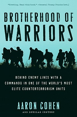Brotherhood of Warriors: Behind Enemy Lines with a Commando in One of the World's Most Elite Counterterrorism Units - Cohen, Aaron, and Century, Douglas