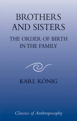 Brothers and Sisters: The Order of Birth in the Family - Konig, Karl, and Powers, Niki (Foreword by), and Trevarthen, Colwyn (Foreword by)