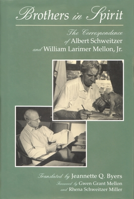 Brothers in Spirit: The Correspondence of Albert Schweitzer and William Larimer Mellon, Jr. - Schweitzer, Albert, Professor, and Mellon, William Larimer, and Byers, Jeannette Q (Translated by)