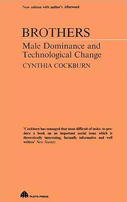Brothers: Male Dominance and Technological Change - Cockburn, Cynthia, Dr.