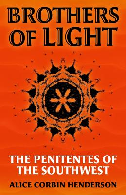Brothers of Light: The Penitentes of the Southwest - Henderson, Alice Corbin