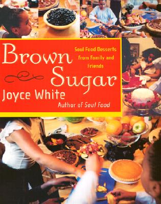 Brown Sugar: Soul Food Desserts from Family and Friends - White, Joyce