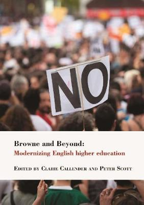Browne and Beyond: Modernizing English higher education - Callender, Claire (Editor), and Scott, Peter (Editor)
