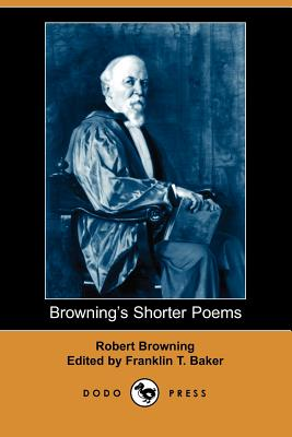 Browning's Shorter Poems - Browning, Robert, and Baker, Franklin T (Editor)