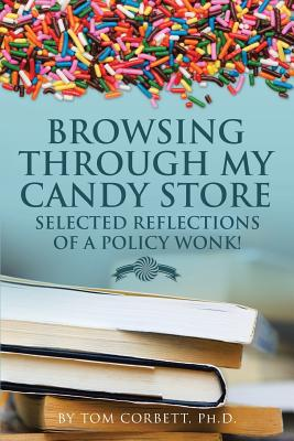 Browsing Through My Candy Store: Selected Reflections of a Policy Wonk! - Corbett Ph D, Tom