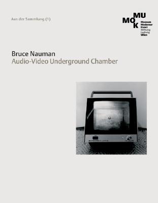 Bruce Nauman: Audio-video Underground Chamber - Kob, E., and Hochdorfer, A., and Neuner, S.