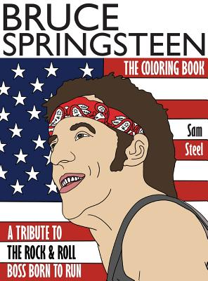 Bruce Springsteen: The Coloring Book: A Tribute to the Rock and Roll Boss Born to Run - Steel, Sam