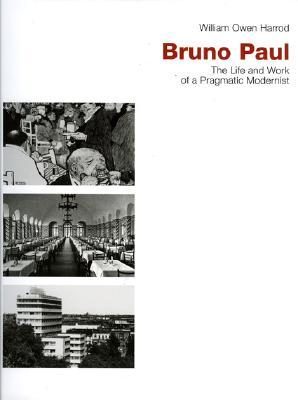 Bruno Paul: The Life and Work of a Pragmatic Modernist - Harrod, William Owen