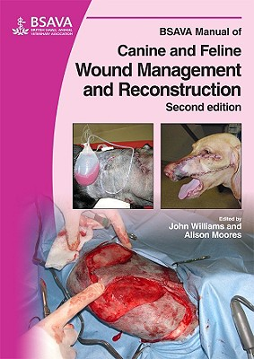BSAVA Manual of Canine and Feline Wound Management and Reconstruction - Williams, John M, and Moores, Alison