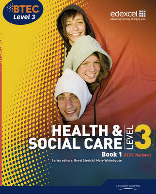 BTEC Level 3 National Health and Social Care: Student Book 1 - Stretch, Beryl (Editor), and Whitehouse, Mary (Editor), and Moonie, Neil