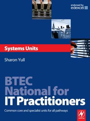 BTEC National for IT Practitioners: Systems Units: Core and Specialist Units for the Systems Support Pathway - Yull, Sharon