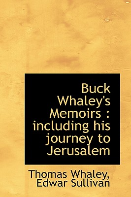 Buck Whaley's Memoirs: Including His Journey to Jerusalem - Whaley, Thomas, and Sullivan, Edwar