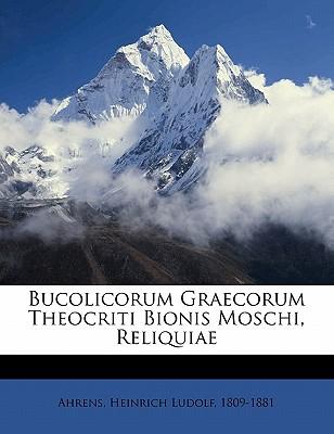 Bucolicorum Graecorum Theocriti Bionis Moschi, Reliquiae - Ahrens, Heinrich Ludolf 1809 (Creator)