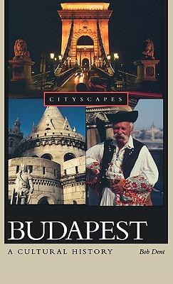 Budapest: A Cultural History - Dent, Bob