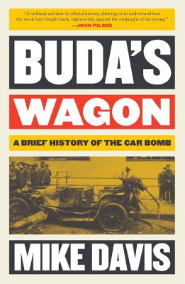 Buda's Wagon: A Brief History of the Car Bomb - Davis, Mike