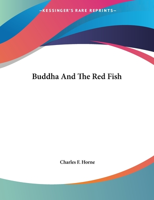 Buddha and the Red Fish - Horne, Charles F (Editor)