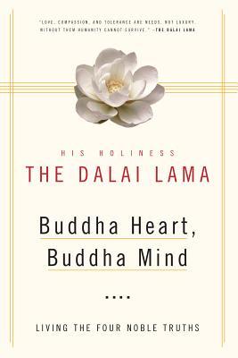 Buddha Heart, Buddha Mind: Living the Four Noble Truths - His Holiness the Dalai Lama