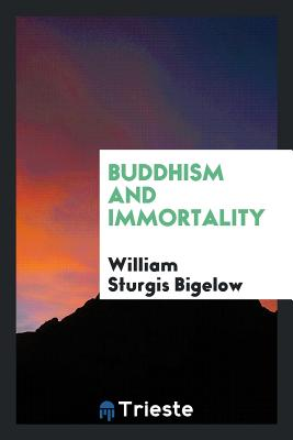 Buddhism and Immortality - Bigelow, William Sturgis