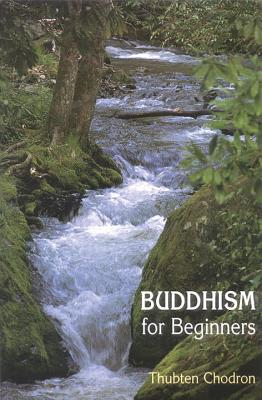 Buddhism for Beginners - Chodron, Thubten, and Thubten