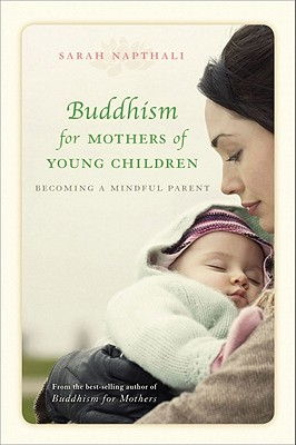 Buddhism for Mothers of Young Children: Becoming a Mindful Parent - Napthali, Sarah