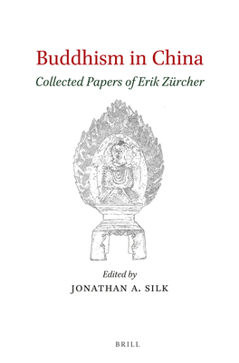 Buddhism in China: Collected Papers of Erik Zurcher - Zurcher, Erik, and Silk, Jonathan A