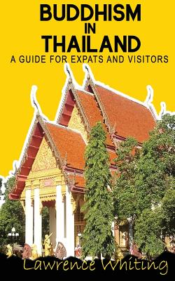 Buddhism in Thailand: A Guide for Expats and Visitors - Whiting, Lawrence
