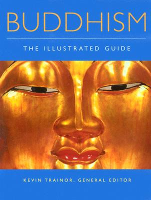 Buddhism: The Illustrated Guide - Trainor, Kevin (Editor)