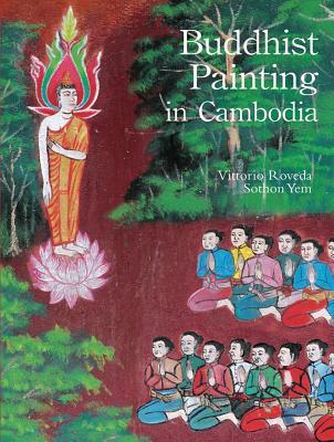 Buddhist Painting in Cambodia - Roveda, Vittorio, and Yem, Sothon