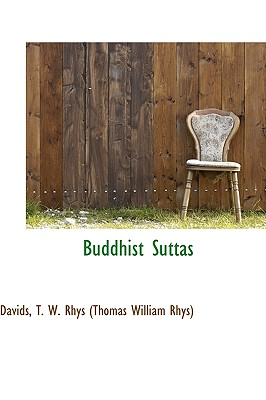 Buddhist Suttas - T W Rhys (Thomas William Rhys), Davids