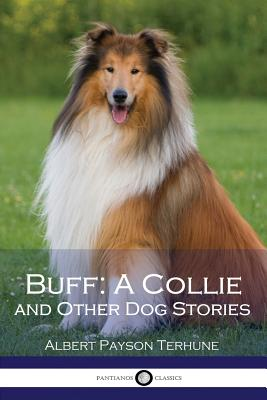 Buff: A Collie and Other Dog Stories - Terhune, Albert Payson