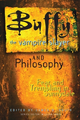 Buffy the Vampire Slayer and Philosophy: Fear and Trembling in Sunnydale - South, James B (Editor), and Irwin, William (Editor)