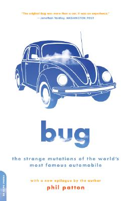 Bug: The Strange Mutations of the World's Most Famous Automobile - Patton, Phil