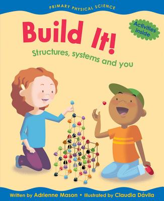 Build It!: Structures, Systems and You - Mason, Adrienne, and Davila, Claudia (Illustrator)