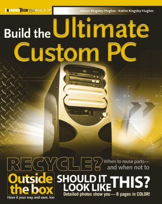 Build the Ultimate Custom PC - Kingsley-Hughes, Adrian W, and Kingsley-Hughes, Kathie