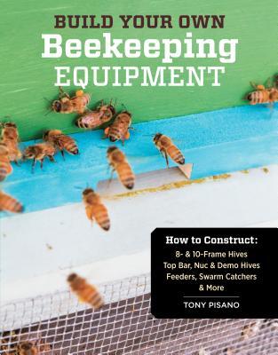 Build Your Own Beekeeping Equipment - Pisano, Tony