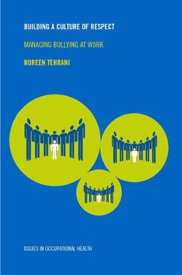 Building a Culture of Respect: Managing Bullying at Work - Tehrani, Noreen (Editor)
