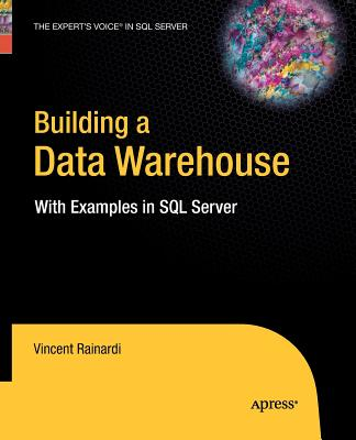 Building a Data Warehouse: With Examples in SQL Server - Rainardi, Vincent