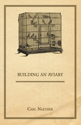 Building an Aviary - Naether, Carl