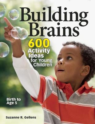 Building Brains: 600 Activity Ideas for Young Children - Gellens, Suzanne R